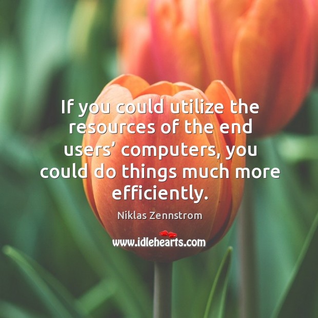 If you could utilize the resources of the end users' computers, you could do things much more efficiently. Image
