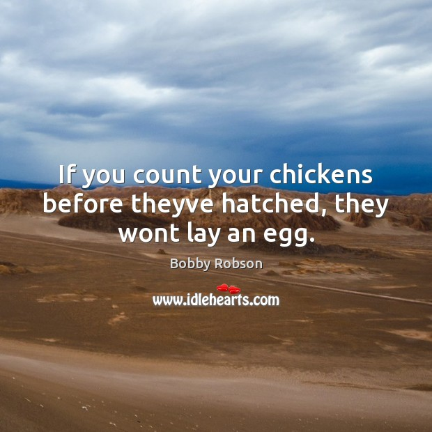 Image, If you count your chickens before theyve hatched, they wont lay an egg.