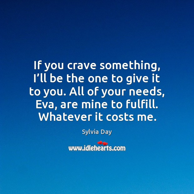 If you crave something, I'll be the one to give it Sylvia Day Picture Quote
