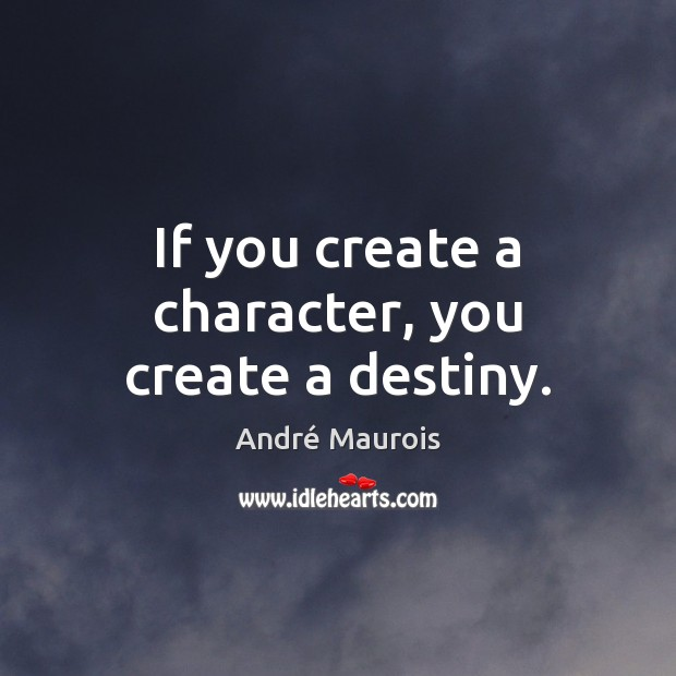 Image, If you create a character, you create a destiny.