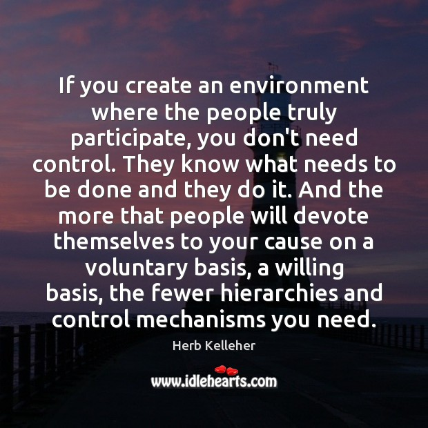 If you create an environment where the people truly participate, you don't Image