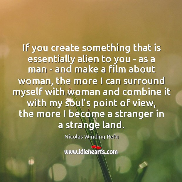 If you create something that is essentially alien to you – as Image