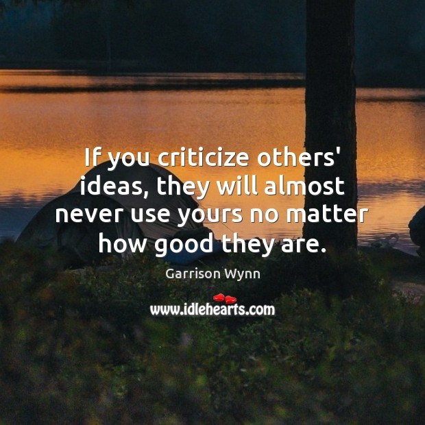 Image, If you criticize others' ideas, they will almost never use yours no