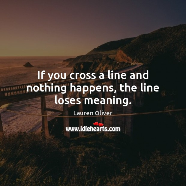 Image, If you cross a line and nothing happens, the line loses meaning.