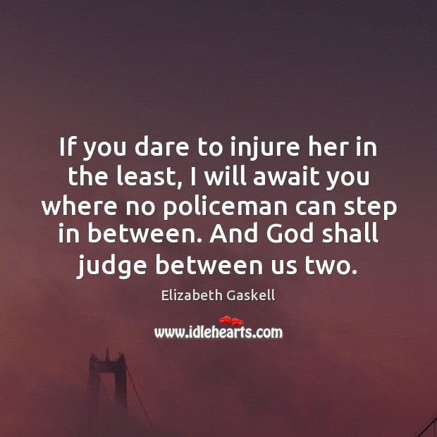 If you dare to injure her in the least, I will await Elizabeth Gaskell Picture Quote