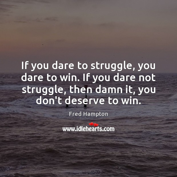 If you dare to struggle, you dare to win. If you dare Image