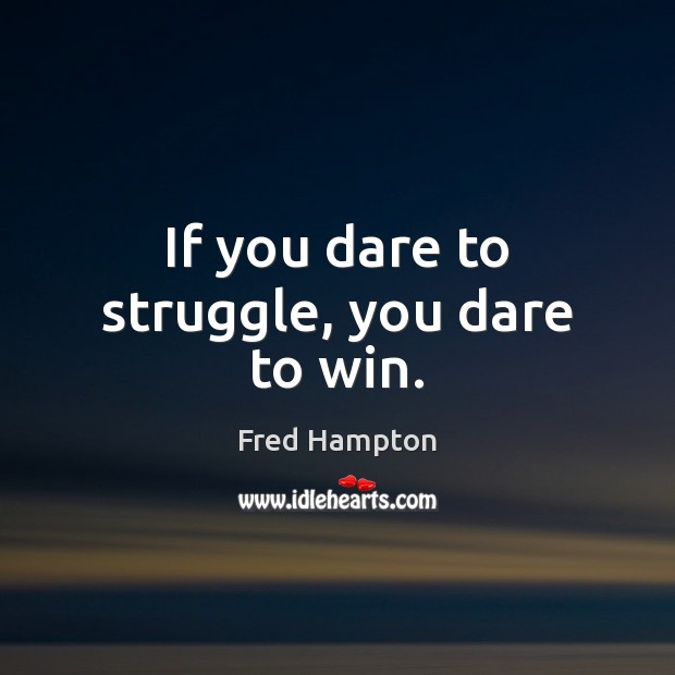 If you dare to struggle, you dare to win. Image