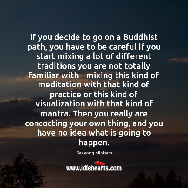If you decide to go on a Buddhist path, you have to Sakyong Mipham Picture Quote