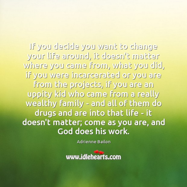 Image, If you decide you want to change your life around, it doesn't