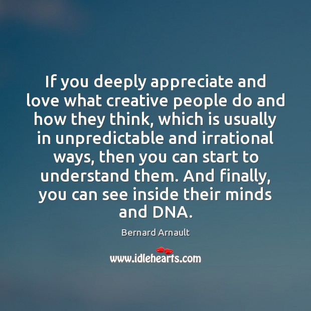 Image, If you deeply appreciate and love what creative people do and how