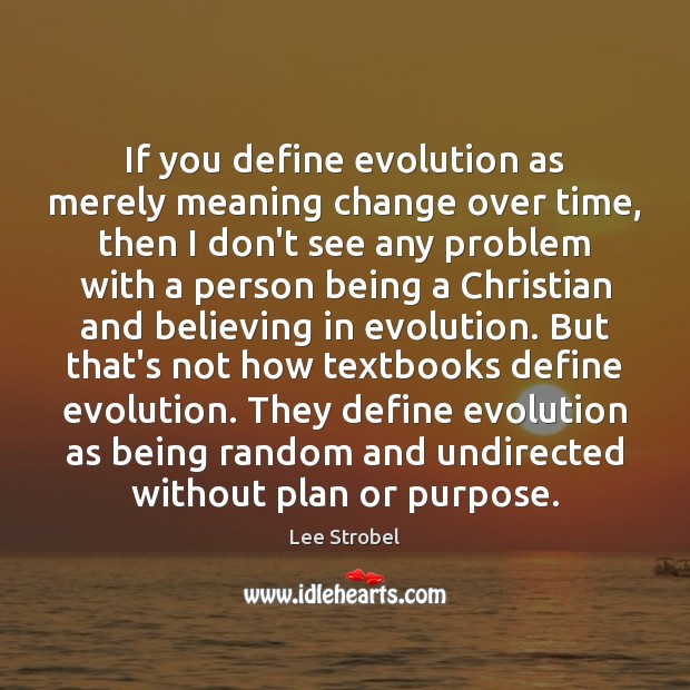 If you define evolution as merely meaning change over time, then I Plan Quotes Image