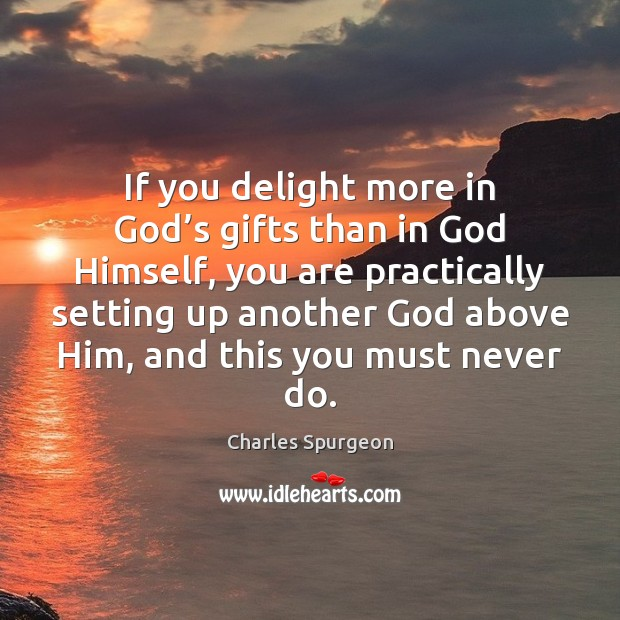 If you delight more in God's gifts than in God Himself, Image
