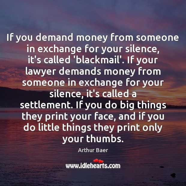 Image, If you demand money from someone in exchange for your silence, it's
