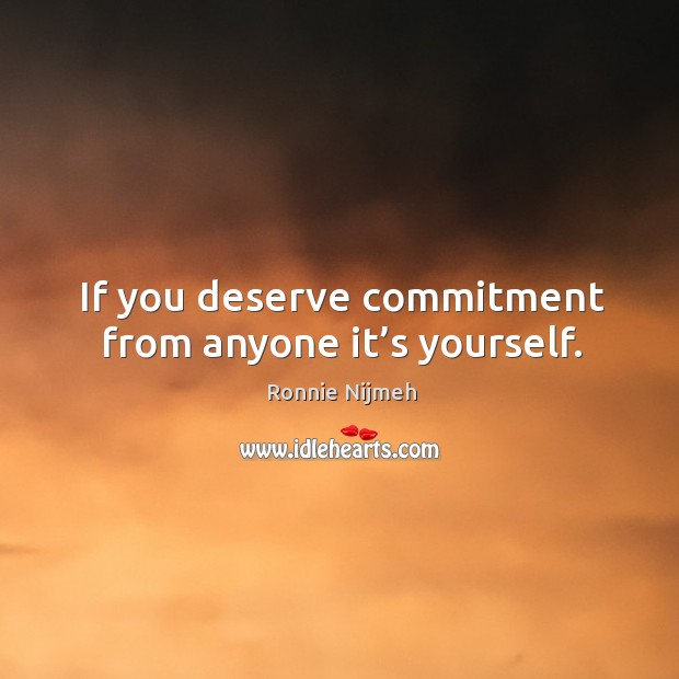 If you deserve commitment from anyone it's yourself. Image