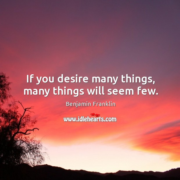 Image, If you desire many things, many things will seem few.