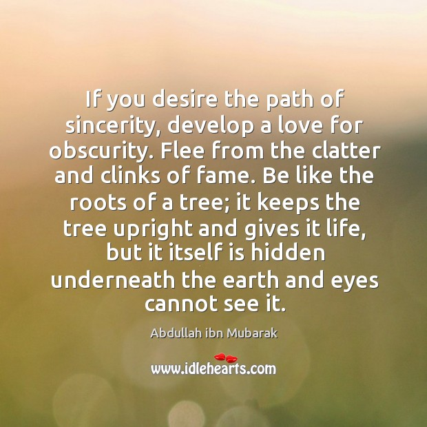 Image, If you desire the path of sincerity, develop a love for obscurity.