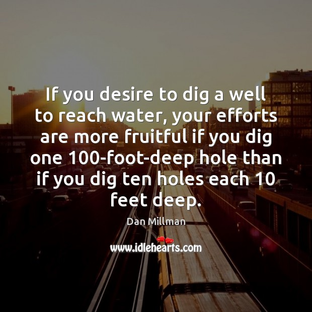 If you desire to dig a well to reach water, your efforts Image
