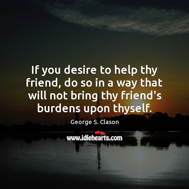 If you desire to help thy friend, do so in a way Image