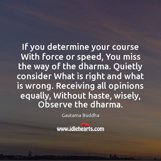 If you determine your course With force or speed, You miss the Image