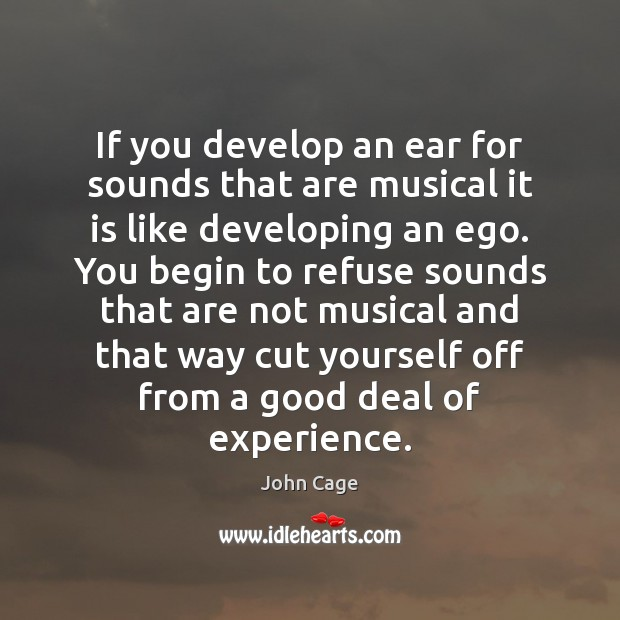 Image, If you develop an ear for sounds that are musical it is