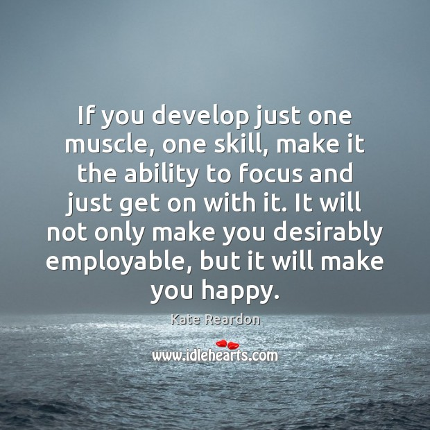 If you develop just one muscle, one skill, make it the ability Image