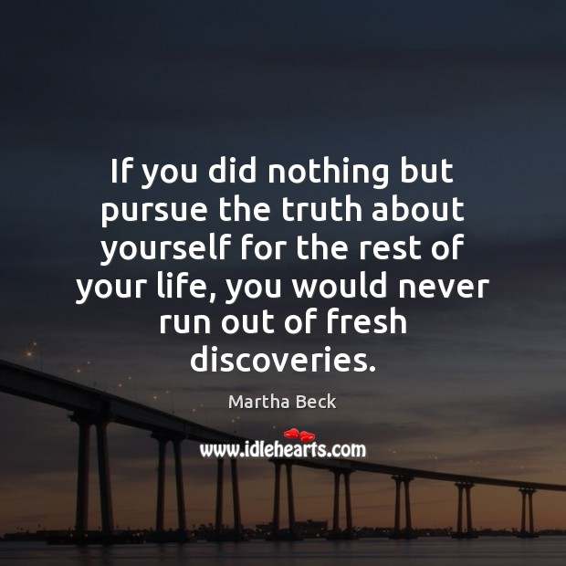 Image, If you did nothing but pursue the truth about yourself for the