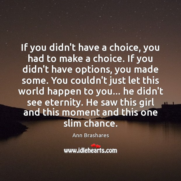 Image, If you didn't have a choice, you had to make a choice.