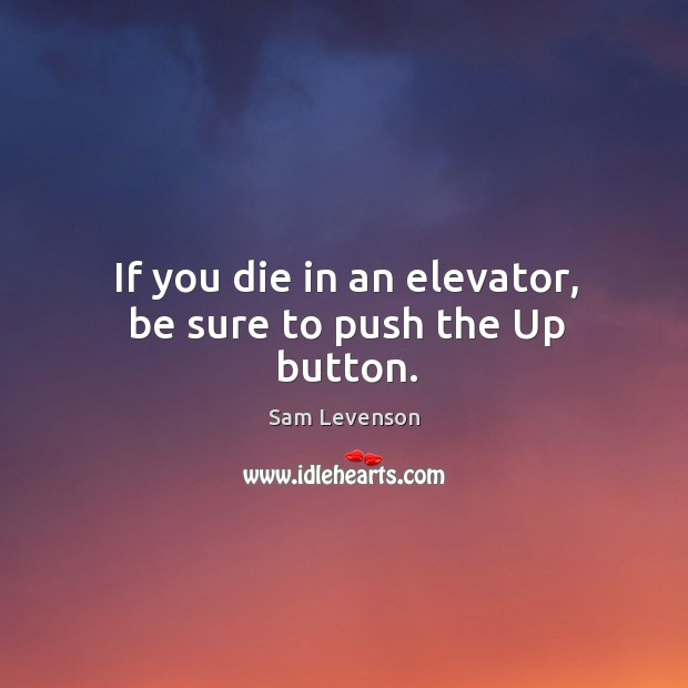 If you die in an elevator, be sure to push the up button. Image