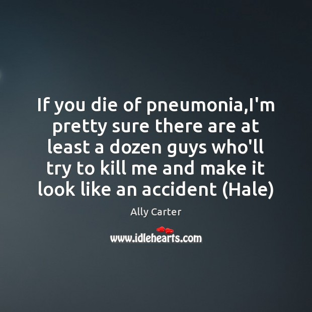 Image, If you die of pneumonia,I'm pretty sure there are at least