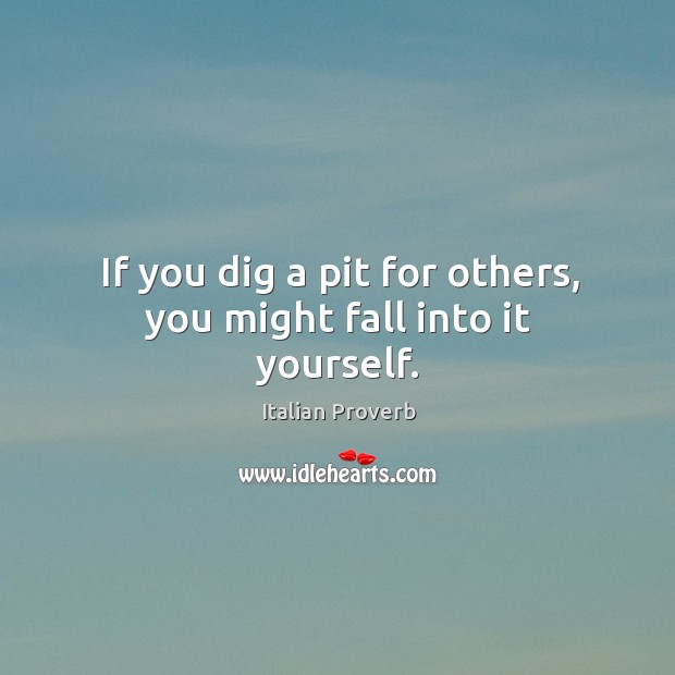 Image, If you dig a pit for others, you might fall into it yourself.