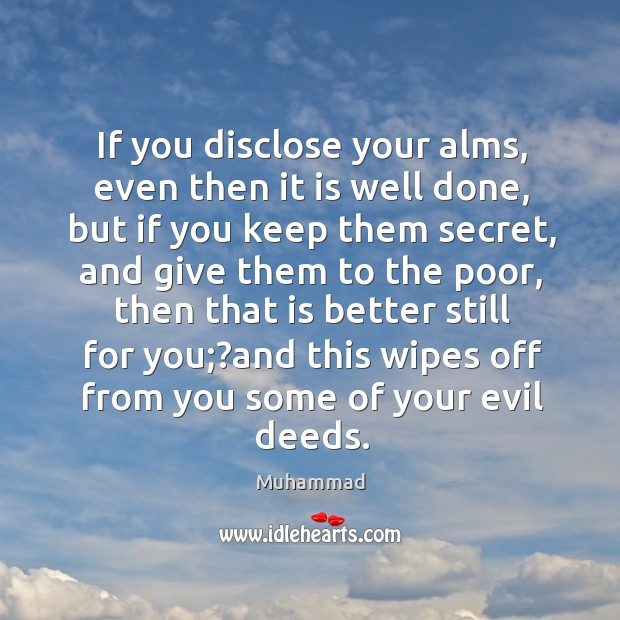 If you disclose your alms, even then it is well done, but Muhammad Picture Quote