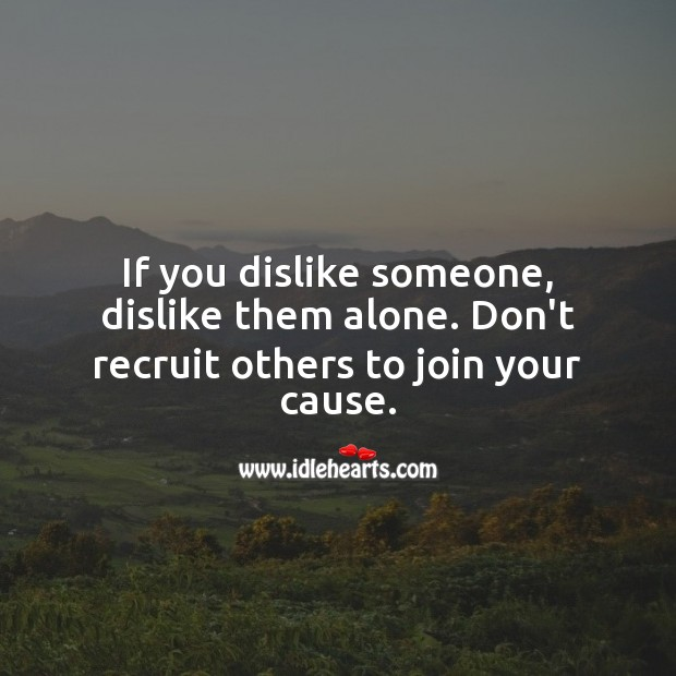 If you dislike someone, dislike them alone. Alone Quotes Image