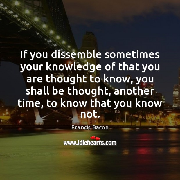 If you dissemble sometimes your knowledge of that you are thought to Image
