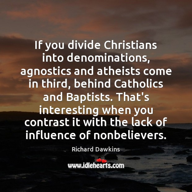 Image, If you divide Christians into denominations, agnostics and atheists come in third,