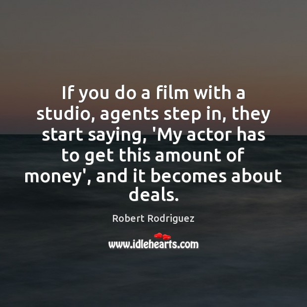 If you do a film with a studio, agents step in, they Robert Rodriguez Picture Quote