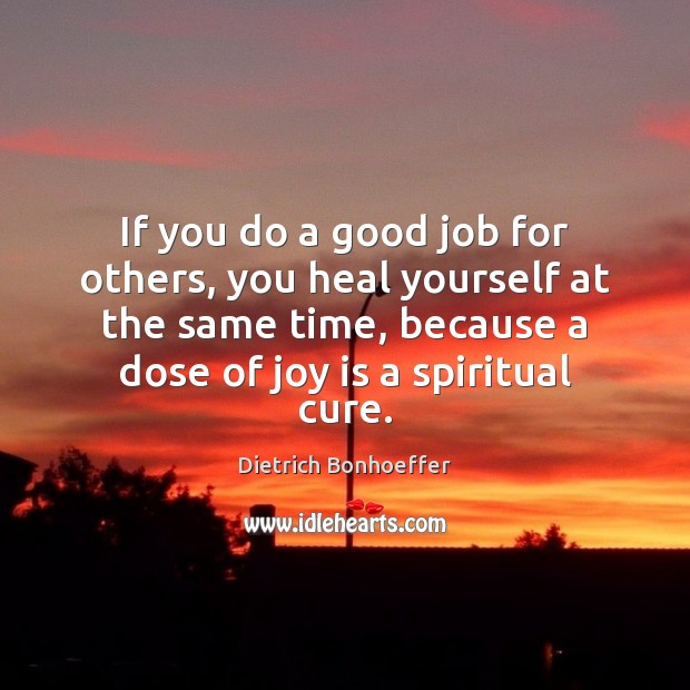 If you do a good job for others, you heal yourself at Joy Quotes Image