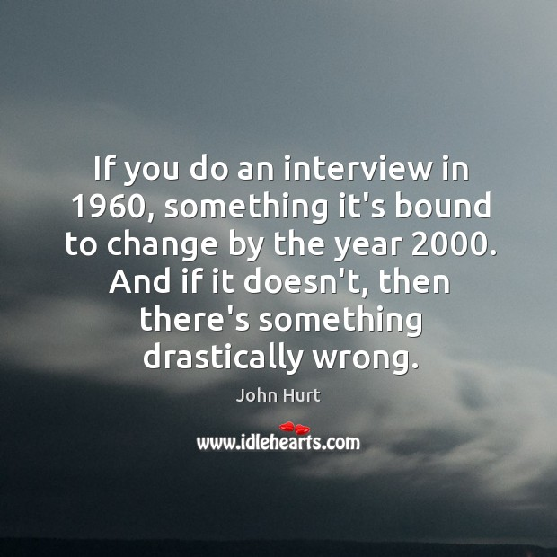Image, If you do an interview in 1960, something it's bound to change by