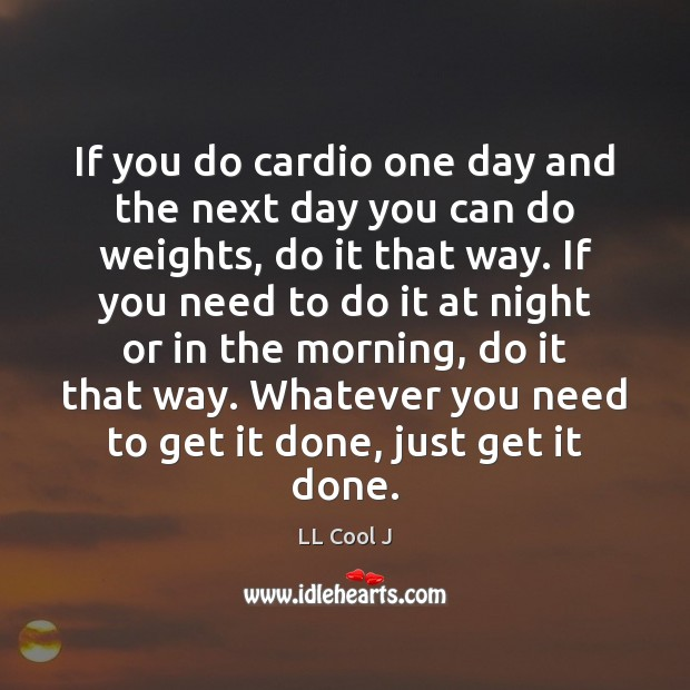 If you do cardio one day and the next day you can LL Cool J Picture Quote