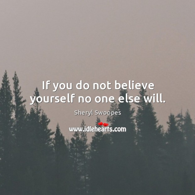 If you do not believe yourself no one else will. Image