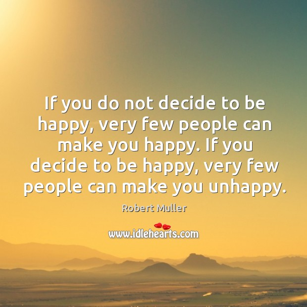 If you do not decide to be happy, very few people can Robert Muller Picture Quote