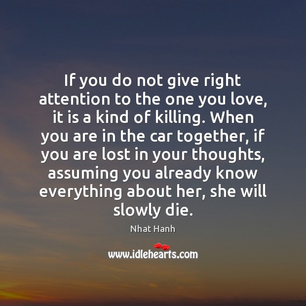 If you do not give right attention to the one you love, Nhat Hanh Picture Quote