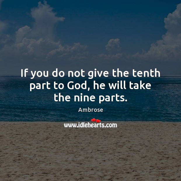 Image, If you do not give the tenth part to God, he will take the nine parts.