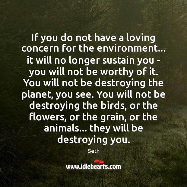 If you do not have a loving concern for the environment… it Seth Picture Quote