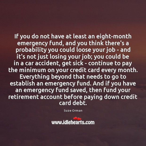 If you do not have at least an eight-month emergency fund, and Image