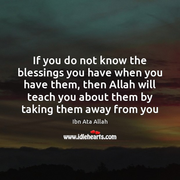 If you do not know the blessings you have when you have Ibn Ata Allah Picture Quote