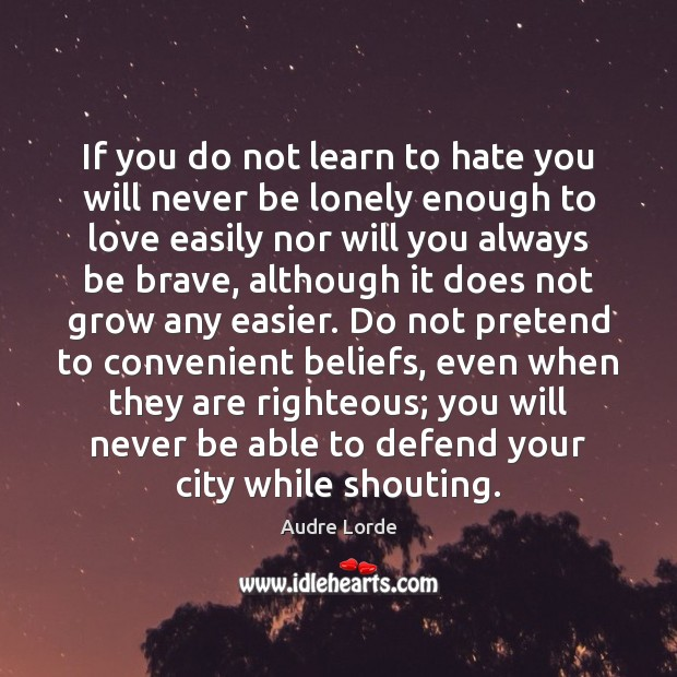 If you do not learn to hate you will never be lonely Audre Lorde Picture Quote