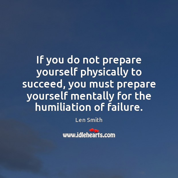 If you do not prepare yourself physically to succeed, you must prepare Image