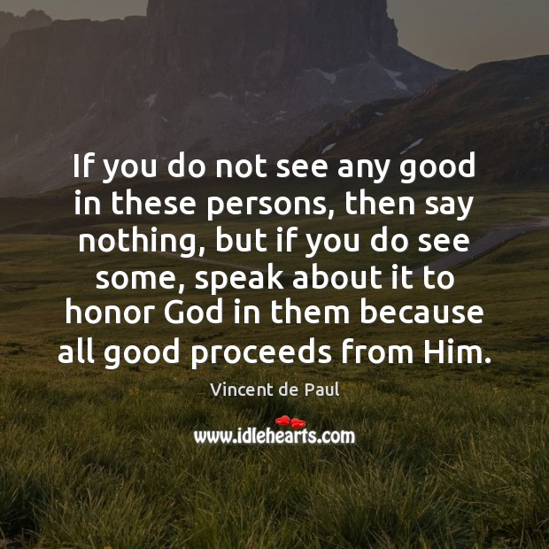 If you do not see any good in these persons, then say Vincent de Paul Picture Quote