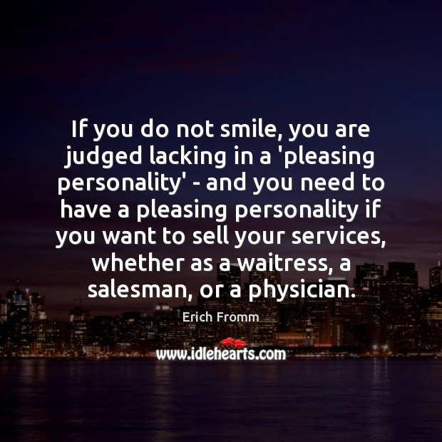 If you do not smile, you are judged lacking in a 'pleasing Erich Fromm Picture Quote