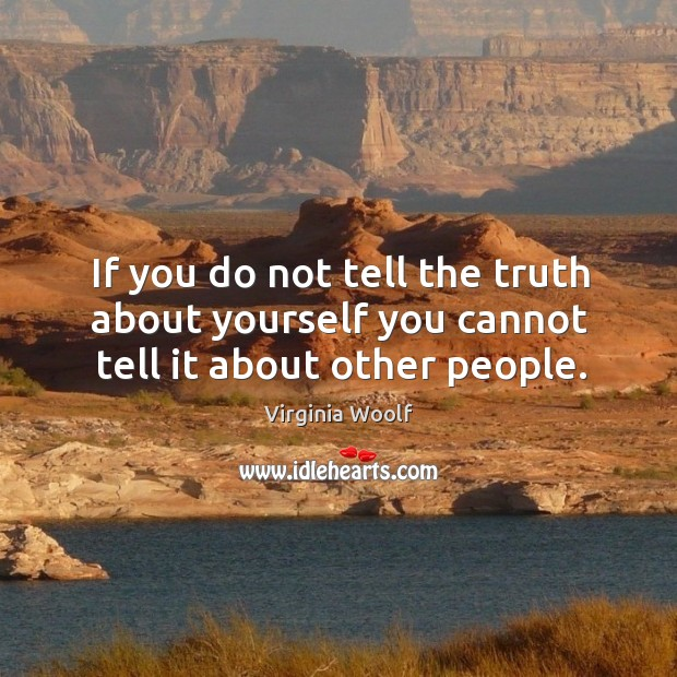 Image, If you do not tell the truth about yourself you cannot tell it about other people.